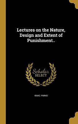 Lectures on the Nature, Design and Extent of Punishment..