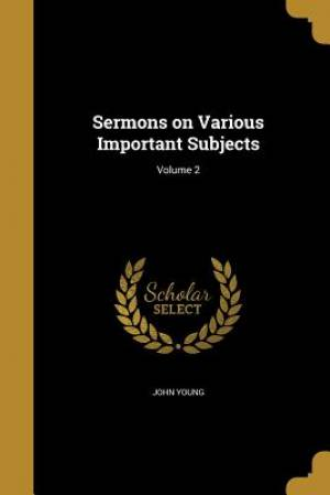 Sermons on Various Important Subjects; Volume 2