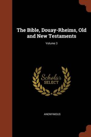 The Bible, Douay-Rheims, Old and New Testaments; Volume 3