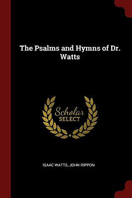 The Psalms and Hymns of Dr. Watts