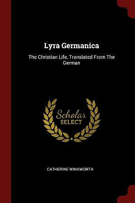 Lyra Germanica: The Christian Life, Translated from the German