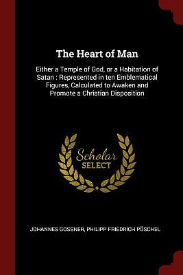 The Heart of Man: Either a Temple of God, or a Habitation of Satan: Represented in Ten Emblematical Figures, Calculated to Awaken and Pr