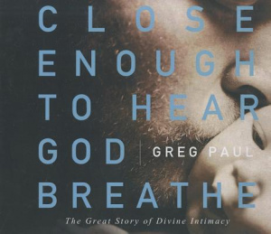 Close Enough To Hear God Breathe CD - Abridged