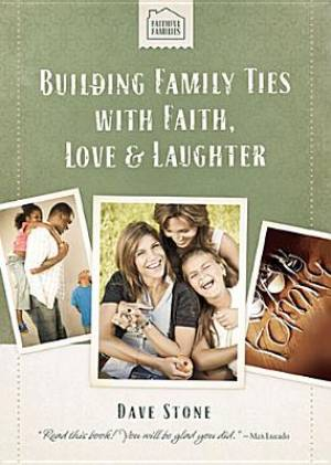 Building Family Ties With Faith Love And