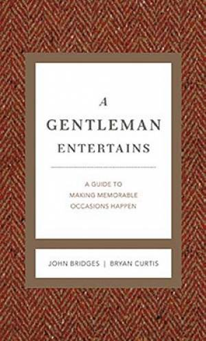 Gentleman Entertains : A Guide To Making Memorable Occasions Happen