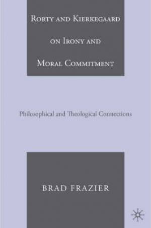 Kierkegaard and Rorty on Irony and Moral Commitment