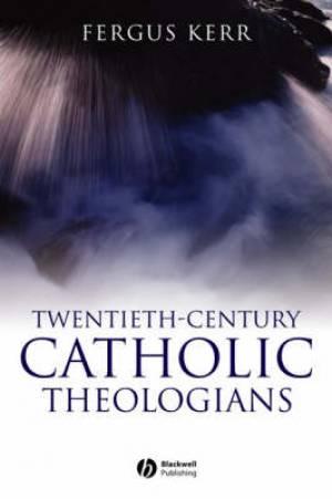 Twentieth-Century Catholic Theologians