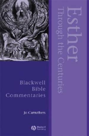 Esther Through the Centuries : Blackwell Bible Commentaries