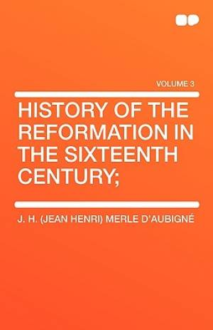 History of the Reformation in the Sixteenth Century;