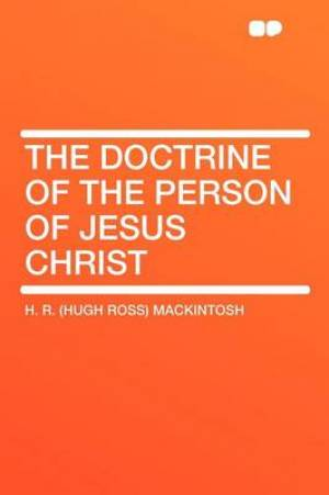 The Doctrine of the Person of Jesus Christ