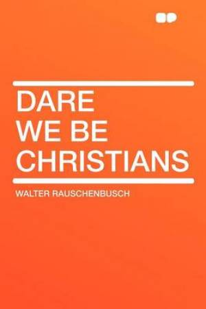 Dare We Be Christians