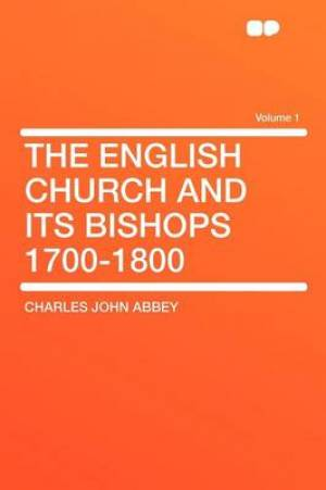 The English Church and Its Bishops 1700-1800 Volume 1