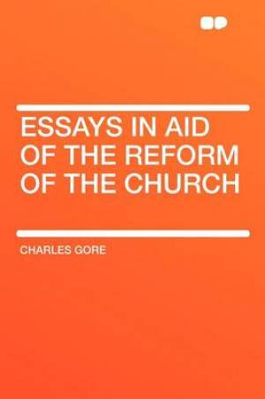 Essays in Aid of the Reform of the Church