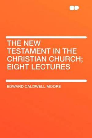 The New Testament in the Christian Church; Eight Lectures