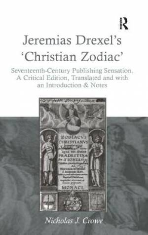 Jeremias Drexel's 'Christian Zodiac' : Seventeenth-Century Publishing Sensation. A Critical Edition, Translated and with an Introduction & Notes