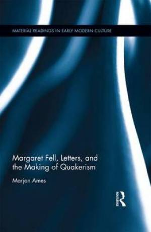 Margaret Fell, Letters, and the Making of Quakerism