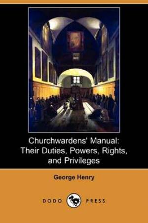 Churchwardens' Manual: Their Duties, Powers, Rights, and Privileges (Dodo Press)
