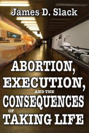 Abortion, Execution and the Consequences of Taking Life