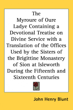 Myroure Of Oure Ladye Containing A Devotional Treatise On Divine Service With A Translation Of The Offices Used By The Sisters Of The Brigittine Monastery Of Sion At Isleworth Duri