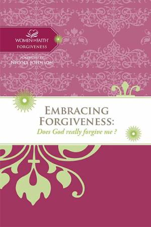Women of Faith Study Guide Series: Embracing Forgiveness