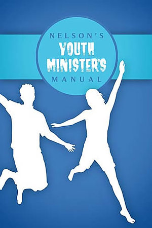 Nelson's Youth Minister's Manual