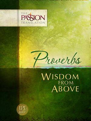 Proverbs Wisdom from Above : The Passion Translation