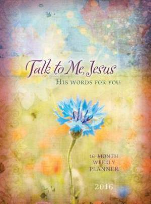 Talk To Me Jesus 2016 Weekly Planner
