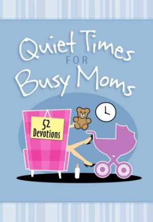 Quiet Times for Busy Mums: 52 Devotions