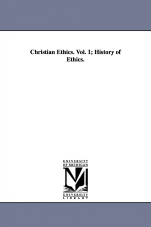 Christian Ethics. Vol. 1; History Of Ethics.