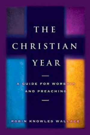 Christian Year : A Guide For Worship And Preaching