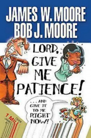 Lord, Give Me Patience and Give it to Me Right Now!