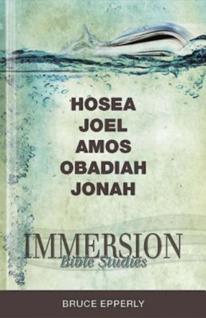Immersion Bible Studies—hosea, Joel, Amos, Obadiah, Jonah