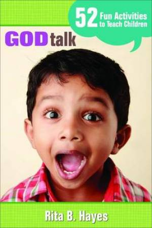 God Talk : 52 Fun Activities To Teach Children