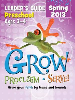 Grow, Proclaim, Serve! Preschool Leader's Guide Spring 2013