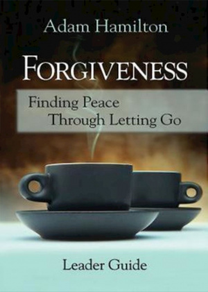Forgiveness - Adam Hamilton Leader's Guide