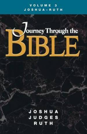 Journey Through the Bible Volume 3, Joshua-Ruth Student