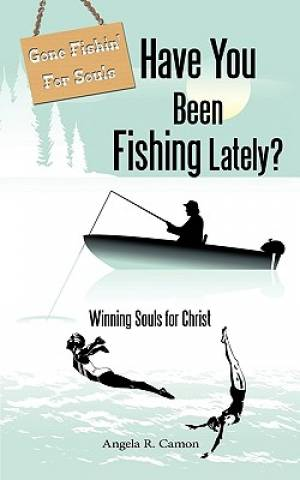 Have You Been Fishing Lately?: Winning Souls for Christ