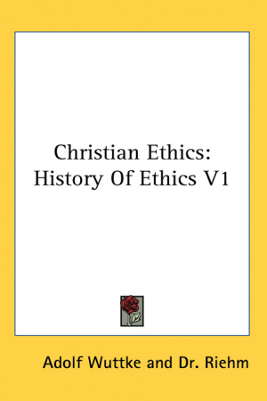 Christian Ethics: History Of Ethics V1
