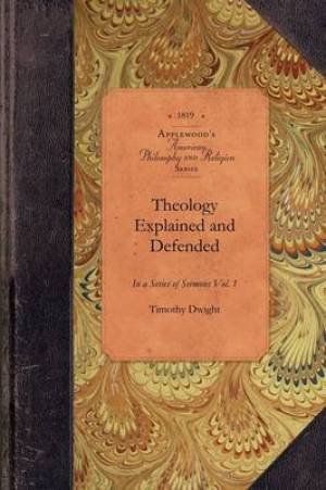 Theology Explained and Defended, Vol 1