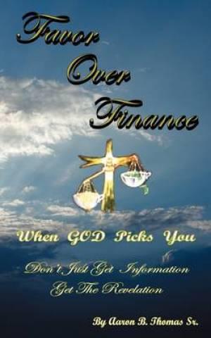 Favor Over Finance: When God Picks You