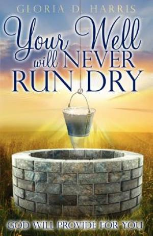 Your Well Will Never Run Dry:  God Will Provide for You