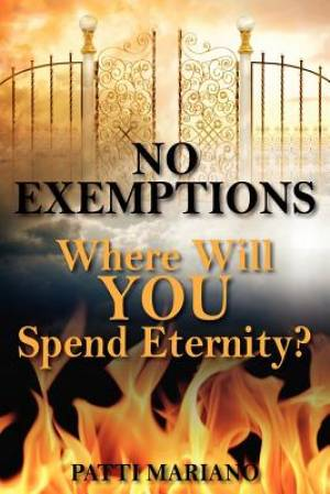 No Exemptions:  Where Will You Spend Eternity?