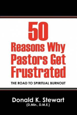 50 Reasons Why Pastors Get Frustrated: The Road To Spiritual Burnout