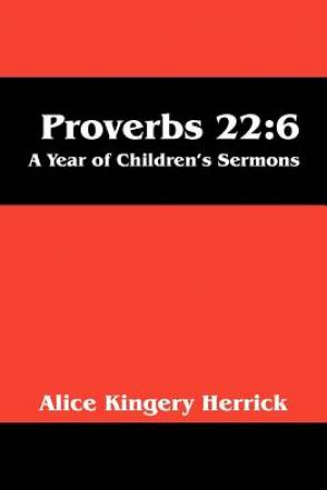 Proverbs 22:6: A Year of Children's Sermons