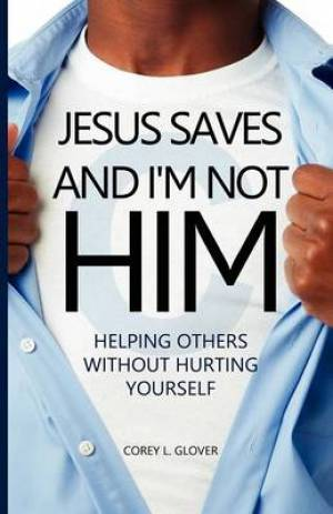 Jesus Saves and I'm Not Him