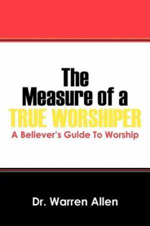 The Measure of a True Worshiper