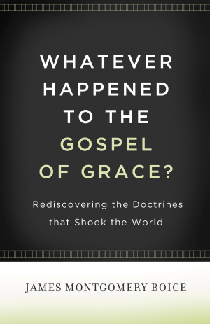 Whatever Happened To The Gospel Of Grace