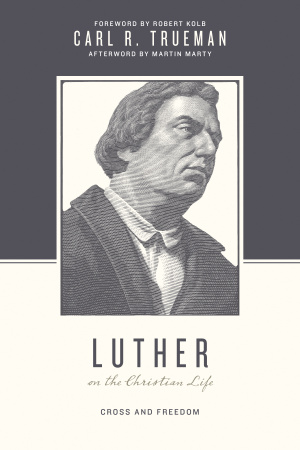 Luther on the Christian Life