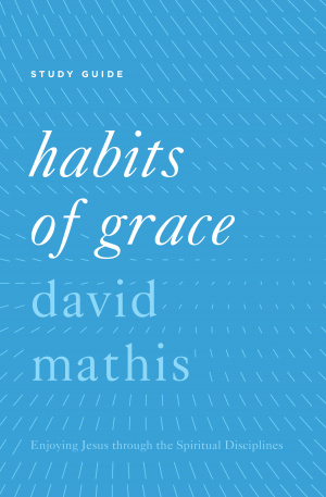 Habits of Grace Study Guide