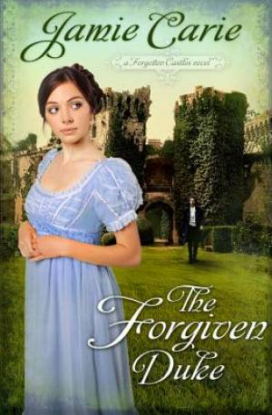 Forgiven Duke : A Forgotten Castles Novel